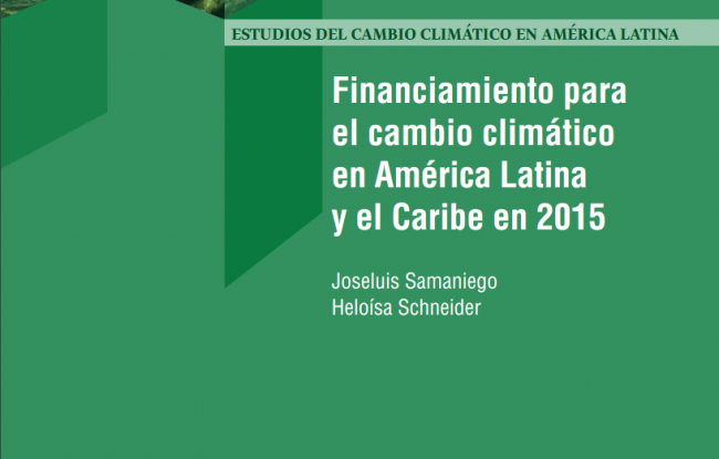 Study of Climate Change in Latin America - Financing for Climate Change in Latin America and the Caribbean in 2015