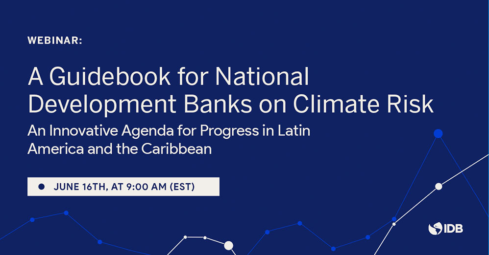 A Guidebook for National Development Banks on Climate Risk. An innovative Agenda for Progress in Latin America and the Caribbean