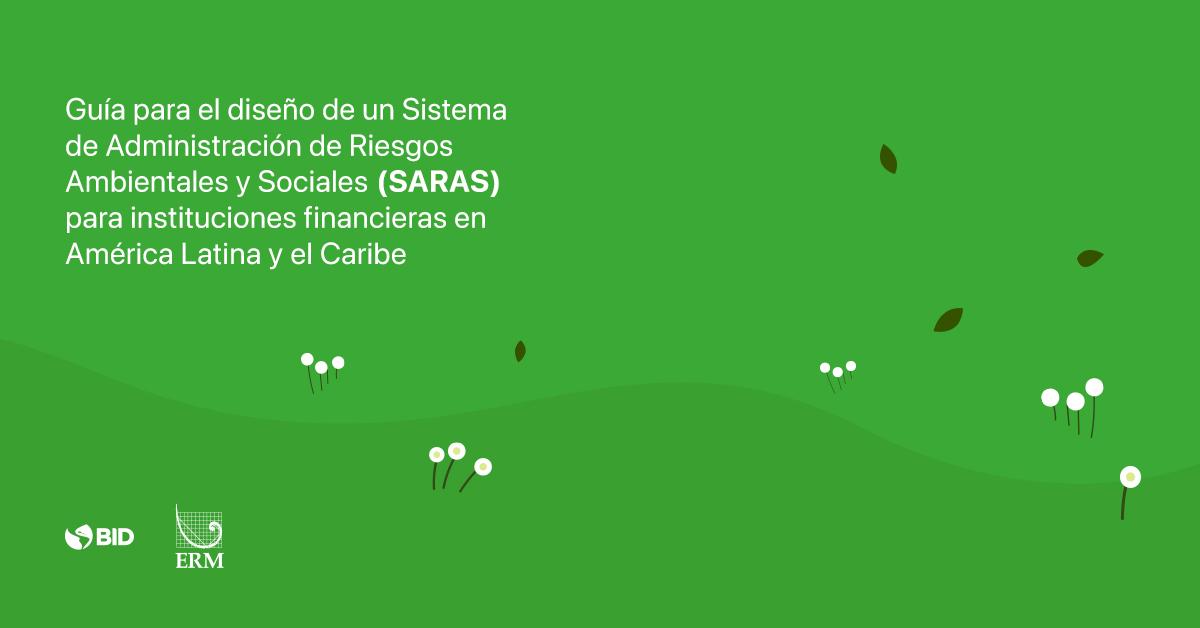 Guía para el diseño de un Sistema de Administración de Riesgos Ambientales y Sociales (SARAS) para instituciones financieras en América Latina y el Caribe